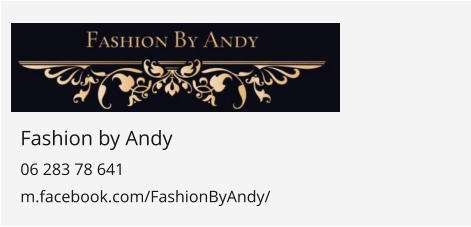 Fashion by Andy 06 283 78 641 m.facebook.com/FashionByAndy/