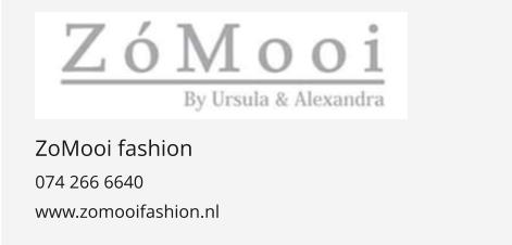 ZoMooi fashion 074 266 6640 www.zomooifashion.nl