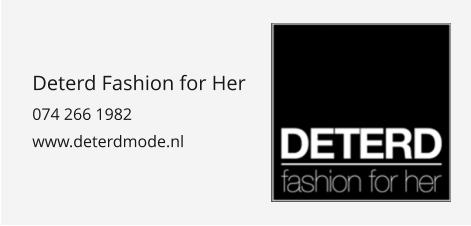 Deterd Fashion for Her 074 266 1982 www.deterdmode.nl