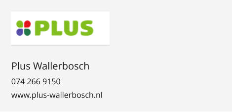 Plus Wallerbosch 074 266 9150 www.plus-wallerbosch.nl
